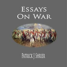 Essays on War (       UNABRIDGED) by Patrick J Shrier Narrated by Donald Tursman
