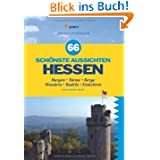 66 Schönste Aussichten Hessen: 66 Türme, Burgen, Berge und Lokale mit Fernblick