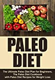 Paleo Diet: The Ultimate Paleo Diet Plan for Beginners, The Paleo Diet Cookbook with Paleo Diet Recipes for Weight Loss (Paleo Recipes, Paleo Diet, Weight Loss, Health)
