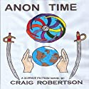 Anon Time Audiobook by Craig Robertson Narrated by Craig Robertson