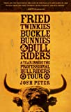 Fried Twinkies, Buckle Bunnies, & Bull Riders: A Year Inside the Professional Bull Riders Tour