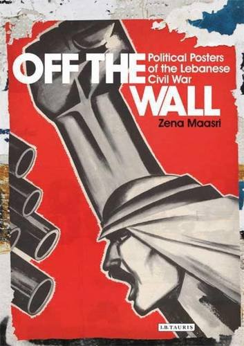 Off the Wall: Political Posters of the Lebanese Civil War