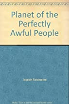 Planet of the Perfectly Awful People by…