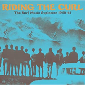 Riding The Curl - The Surf Music Explosion 1958-61 , from UK)