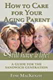 img - for How to Care for Your Aging Parent... and Still Have a Life! A Guide for the Sandwich Generation book / textbook / text book