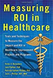 img - for Measuring ROI in Healthcare: Tools and Techniques to Measure the Impact and ROI in Healthcare Improvement Projects and Programs book / textbook / text book