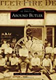 Around Butler (Images of America (Arcadia Publishing))