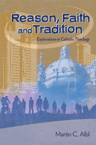 Reason, Faith, and Tradition: Explorations in Catholic...