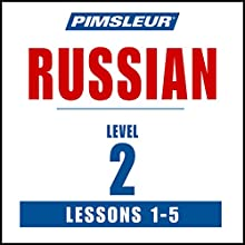 Russian Level 2 Lessons 1-5: Learn to Speak and Understand Russian with Pimsleur Language Programs Speech by  Pimsleur Narrated by  Pimsleur