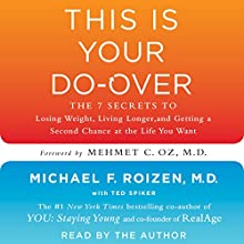 This Is Your Do-Over: The 7 Secrets for Losing Weight, Living Longer, Keeping Your Brain Functioning, Having Great Sex, and Finding Total-Body Wellness (       UNABRIDGED) by Michael F. Roizen Narrated by Michael F. Roizen