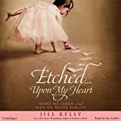 Etched...Upon My Heart: What We Learn and Why We Never Forget | [Jill Kelly]