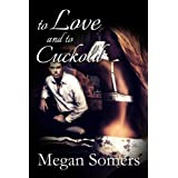 To Love and To Cuckold (Billionaire BDSM Erotic Romance Series)by Megan Somers