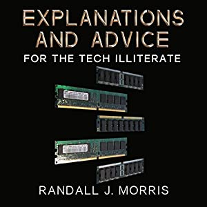 Explanations and Advice for the Tech Illiterate Audiobook