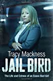 Tracy Mackness Jail Bird: The Life and Crimes of an Essex Bad Girl