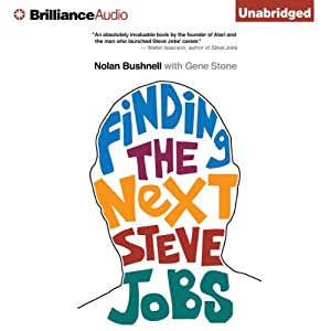 Finding the Next Steve Jobs: How to Find, Hire, Keep, and Nurture Creative Talent | [Nolan Bushnell, Gene Stone]