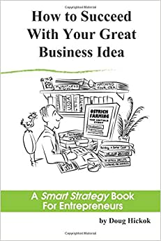 How To Succeed With Your Great Business Idea: A Smart Strategy Book For Entrepreneurs (Volume 1)