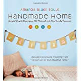 Handmade Home: Simple Ways to Repurpose Old Materials into New Family Treasuresby Amanda Blake Soule