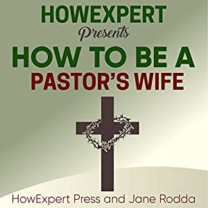 How to Be a Pastor's Wife: Your Step-by-Step Guide to Being a Pastor's Wife Hörbuch von  HowExpert Press, Jane Rodda Gesprochen von: Jamie Hershberger