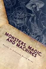Monsters, Magic, and Machines: A SteamGoth Anthology