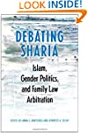 Debating Sharia: Islam, Gender Politi...