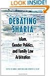 Debating Sharia: Islam, Gender Politi...