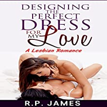 Designing the Perfect Dress for My Love Audiobook by R.P. James Narrated by Linda Shej