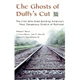 The Ghosts of Duffy's Cut: The Irish Who Died Building America's Most Dangerous Stretch of Railroadby William E. Watson