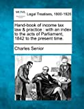 img - for Hand-book of income tax law & practice: with an index to the acts of Parliament, 1842 to the present time. book / textbook / text book