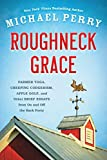 img - for Roughneck Grace: Farmer Yoga, Creeping Codgerism, Apple Golf, and Other Brief Essays from on and off the Back Forty book / textbook / text book