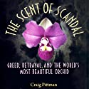The Scent of Scandal: Greed, Betrayal, and the World's Most Beautiful Orchid (       UNABRIDGED) by Craig Pittman Narrated by Gary D. MacFadden