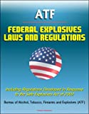 img - for ATF Federal Explosives Law and Regulations - Including Regulations Developed in Response to the Safe Explosives Act of 2002 book / textbook / text book