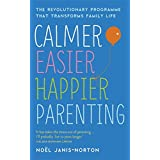 Calmer, Easier, Happier Parenting: The Revolutionary Programme That Transforms Family Lifeby No�l Janis-Norton