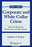 Corporate & White Collar Crime: Select Cases, Statutory Supplement & Documents 2011-2012
