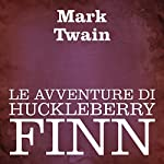 Le avventure di Huckleberry Finn [Adventures of Huckleberry Finn] | Mark Twain