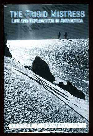 The Frigid Mistress: Life and Exploration in Antarctica First edition by Doumani, George A. (1999) Hardcover PDF
