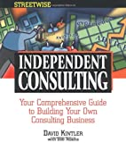 Streetwise Independent Consulting: Your Comprehensive Guide to Building Your Own Consulting Business (Adams Streetwise Consulting) (1558507280) by Kintler, David