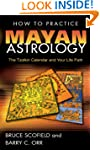 How to Practice Mayan Astrology: The...