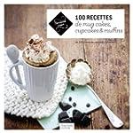 100 recettes de mug cakes, cupcakes e...