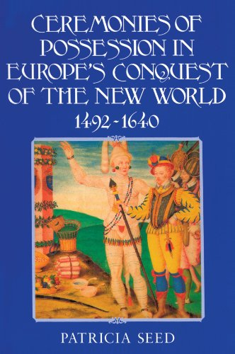 Ceremonies of Possession in Europe's Conquest of the New...