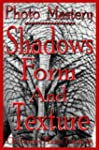 Photo Mastery - Shadows, Form And Tex...