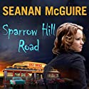 Sparrow Hill Road: Ghost Stories, Book 1 (       UNABRIDGED) by Seanan McGuire Narrated by Amy Landon