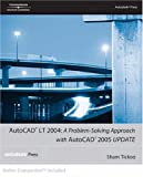 AutoCAD LT 2004: A Problem Solving Approach with AutoCAD 2005 Update (1401883982) by Tickoo, Sham