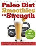 img - for Paleo Diet Smoothies for Strength: Smoothie Recipes and Nutrition Plan for Strength Athletes & Bodybuilders - Achieve Peak Health, Performance and Physique (Food for Fitness Series) book / textbook / text book