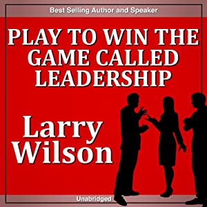 Play to Win the Game Called Leadership's Greatest Challenge Speech