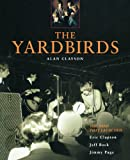 The Yardbirds: The Band That Launched Eric Clapton, Jeff Beck, and Jimmy Page (0879307242) by Clayson, Alan