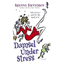 Damsel Under Stress: A Novel (       UNABRIDGED) by Shanna Swendson Narrated by Eva Wilhelm