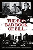 The Big, Bad Book of Bill: Rogues, Rascals and Rapscallions Named William, Bill and Willie