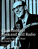 img - for Clark Weber's Rock and Roll Radio: The Fun Years, 1955-1975 book / textbook / text book
