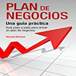 Plan de Negocios: Una guía práctica: Guía paso a paso para armar un plan de negocios [The Business Plan: A Practical, Step-by-Step Guide to Building a Business Plan] | Michael Winicott