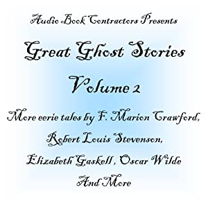 Great Ghost Stories - Volume 2 | [F. Marion Crawford, Robert Louis Stevenson, Joseph Le Fanu, Elizabeth Gaskell, Oscar Wilde]